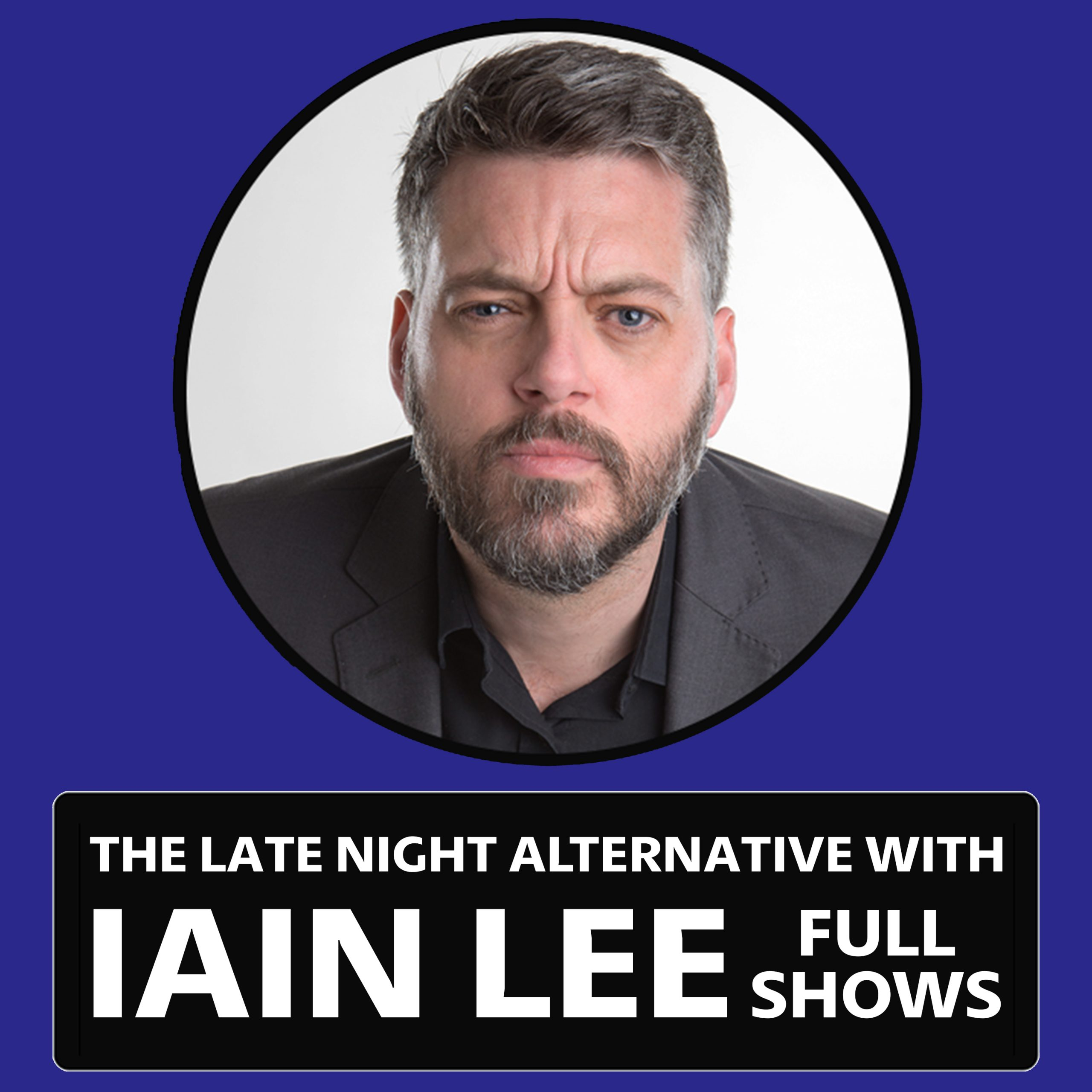 The Late Night Alternative with Iain Lee Full Shows